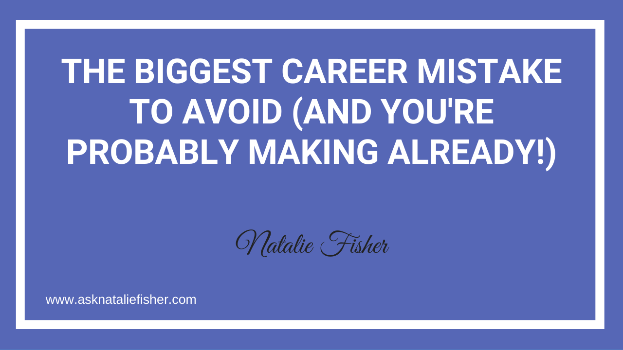 The BIGGEST Career Mistake To Avoid (And You're Probably Making Already!)