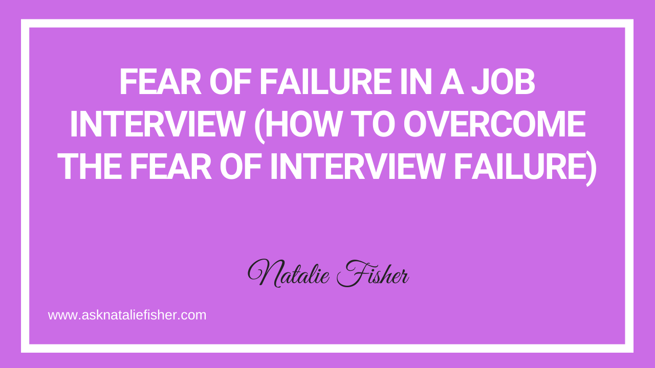 Fear Of Failure In A Job Interview (How To Overcome The Fear Of Interview Failure)