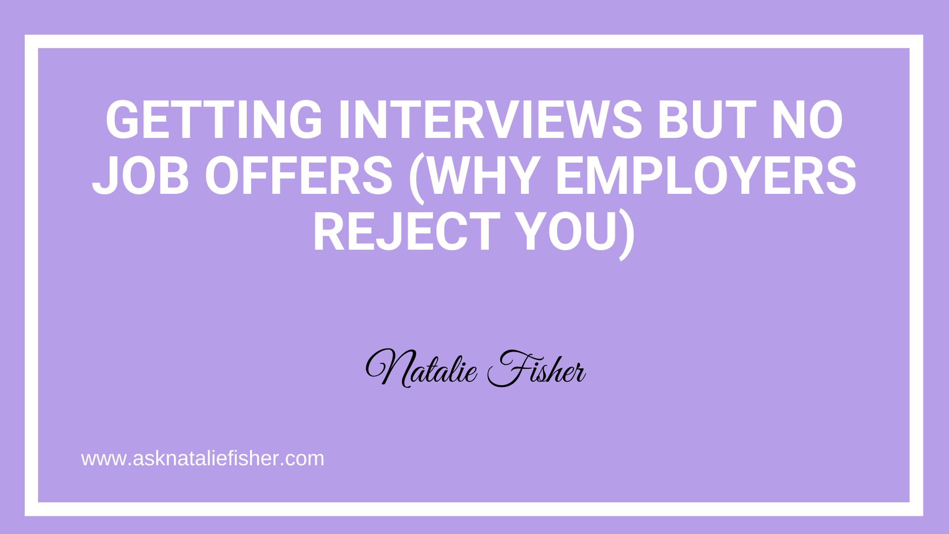 Getting Interviews But No Job Offers (Why Employers Reject You)