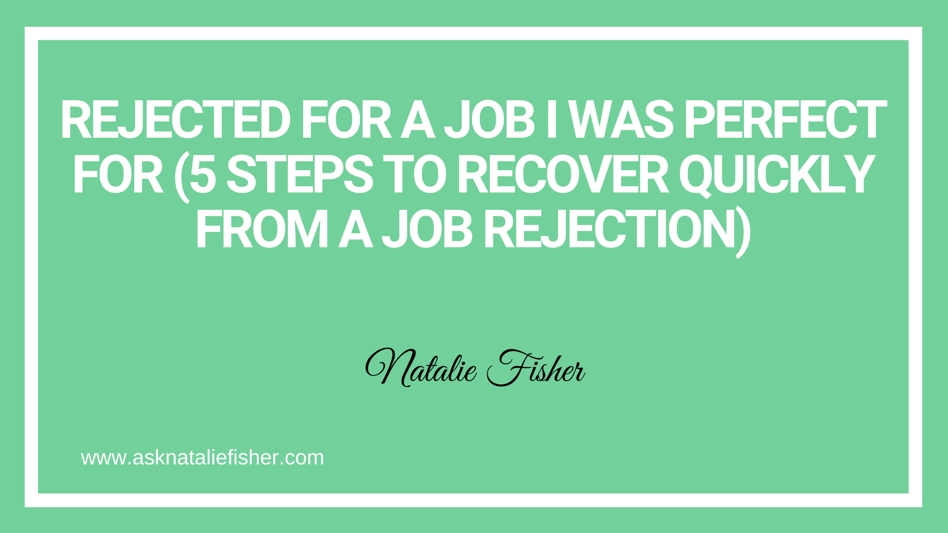 Rejected For A Job I Was Perfect For (5 Steps To Recover Quickly From A Job Rejection)