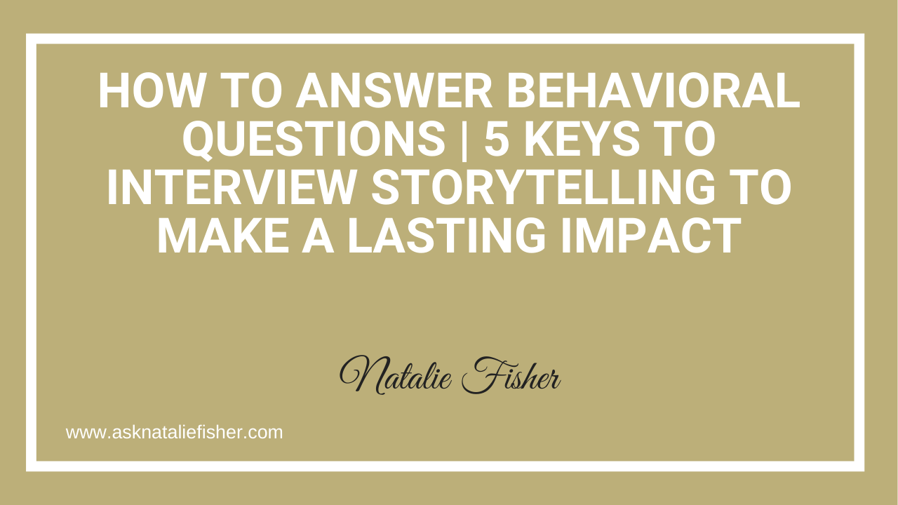 How To Answer Behavioral Questions | 5 Keys To Interview Storytelling To Make A Lasting Impact