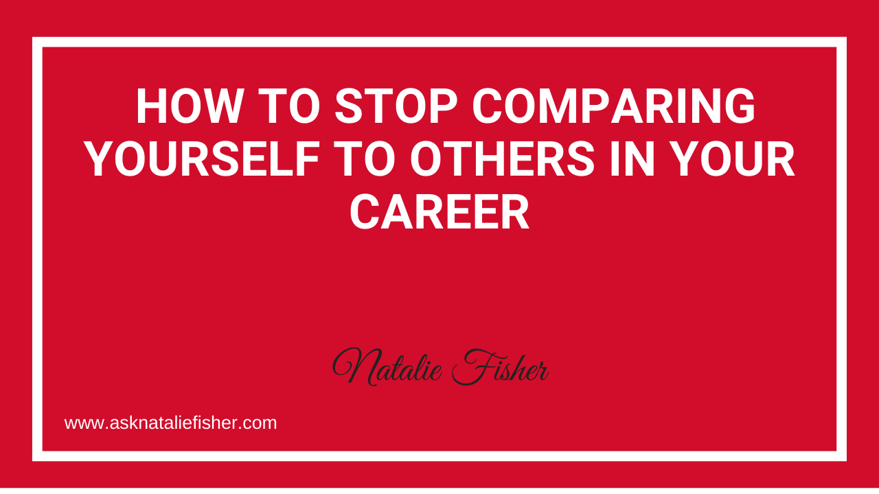 How To STOP Comparing Yourself To Others In Your Career