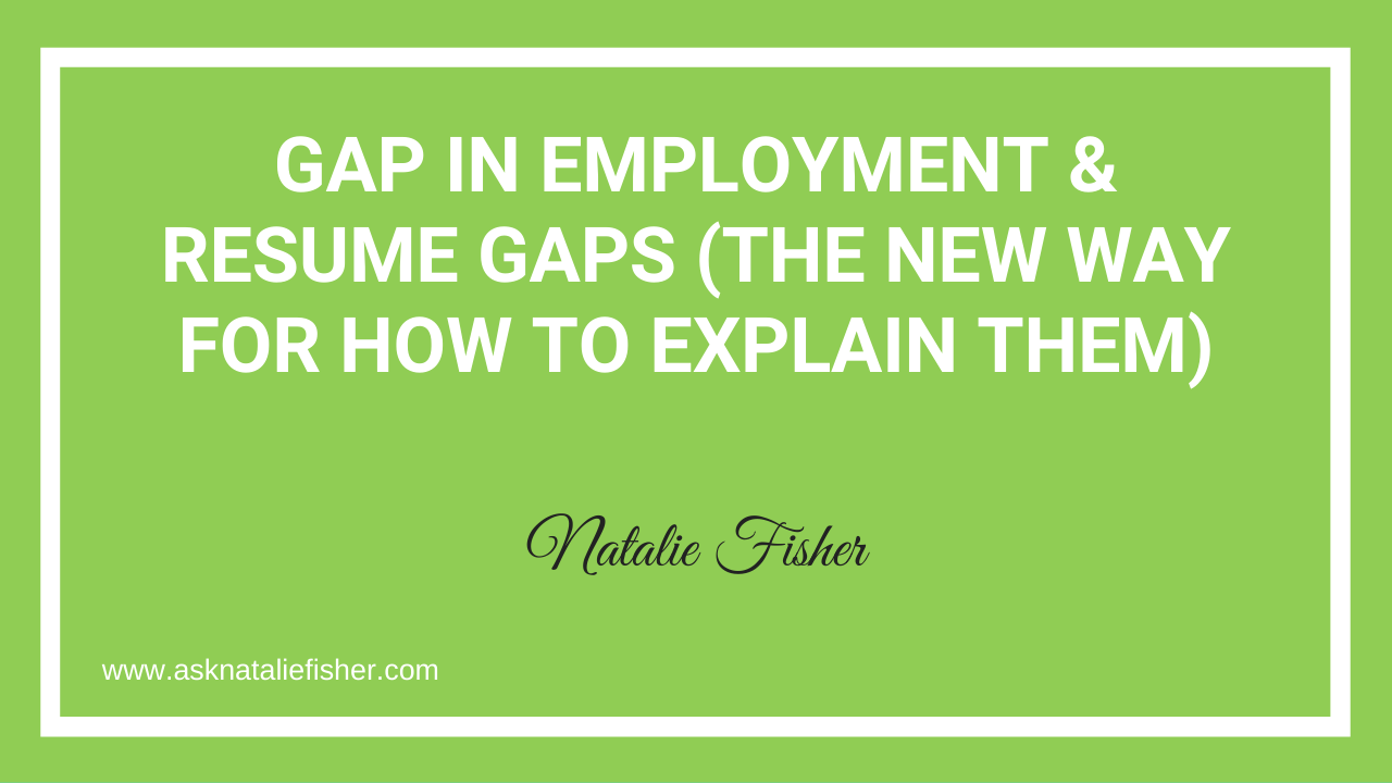 Gap In Employment & Resume Gaps (The New Way For How To Explain Them)