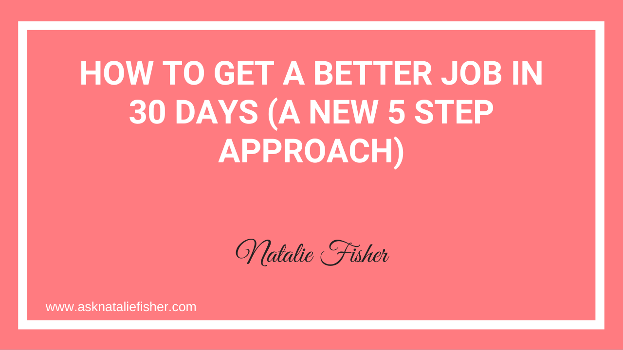 How To Get A Better Job In 30 Days (A NEW 5 Step Approach)