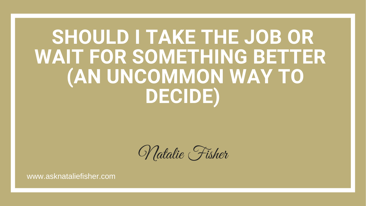Should I Take The Job OR Wait For Something Better  (An Uncommon Way To Decide)