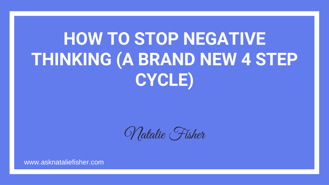 How To STOP Negative Thinking (A Brand New 4 Step Cycle)