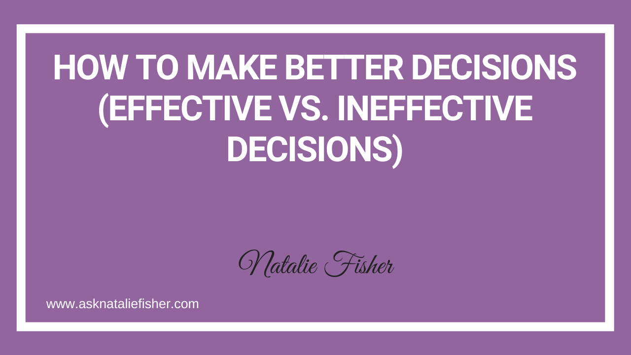 How To Make Better Decisions (Effective vs. Ineffective Decisions)