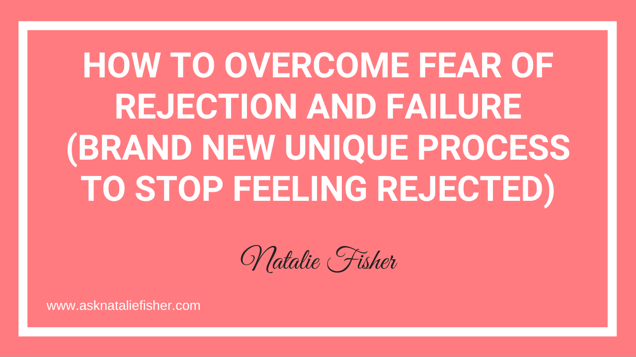 How To Overcome Fear Of Rejection And Failure (Brand New Unique Process To Stop Feeling Rejected)