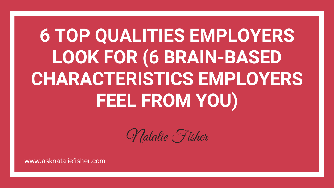 6 TOP Qualities Employers Look For (6 Brain-based Characteristics Employers FEEL From You)