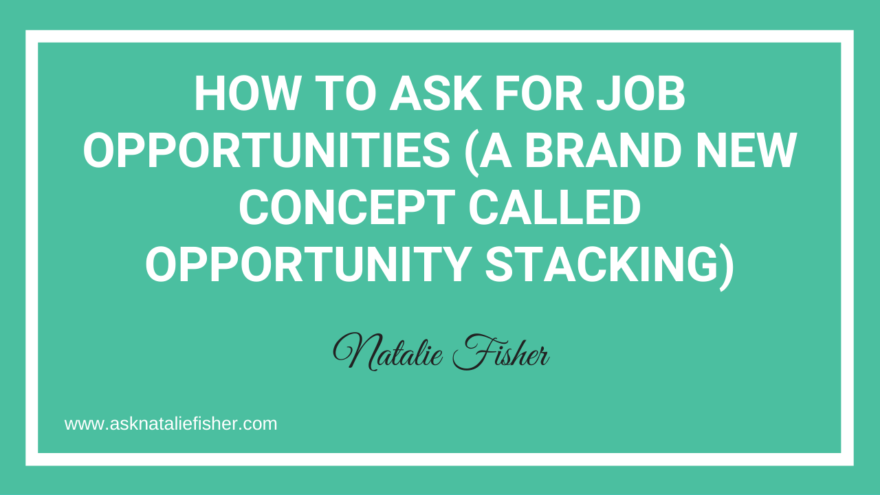 How To Ask For Job Opportunities (A Brand New Concept Called OPPORTUNITY STACKING)