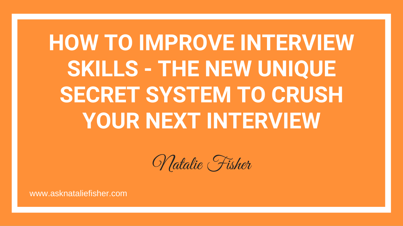How To Improve Interview Skills - The New UNIQUE SECRET System To Crush Your Next Interview