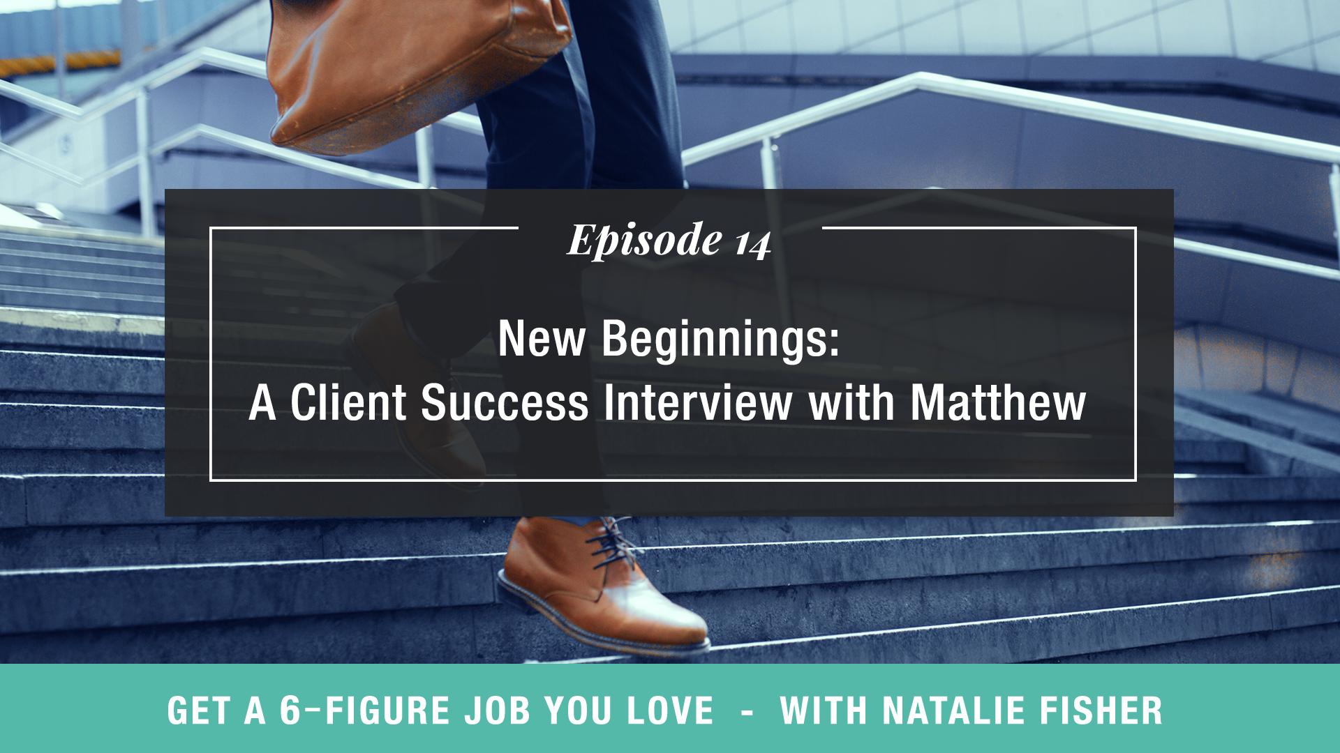 New Beginnings: A Client Success Interview with Matthew