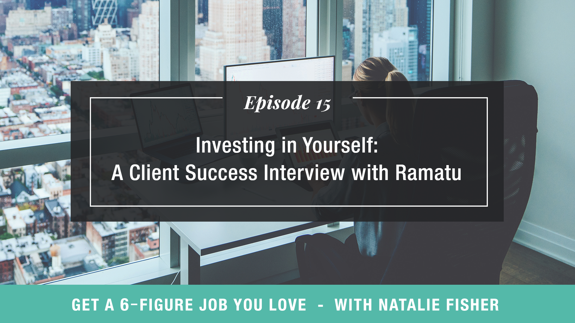Investing in Yourself: A Client Success Interview with Ramatu