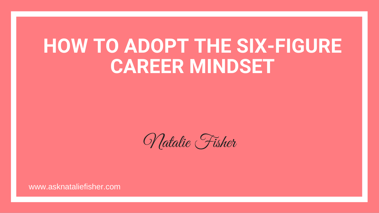 How To Adopt The SIX-FIGURE Career Mindset