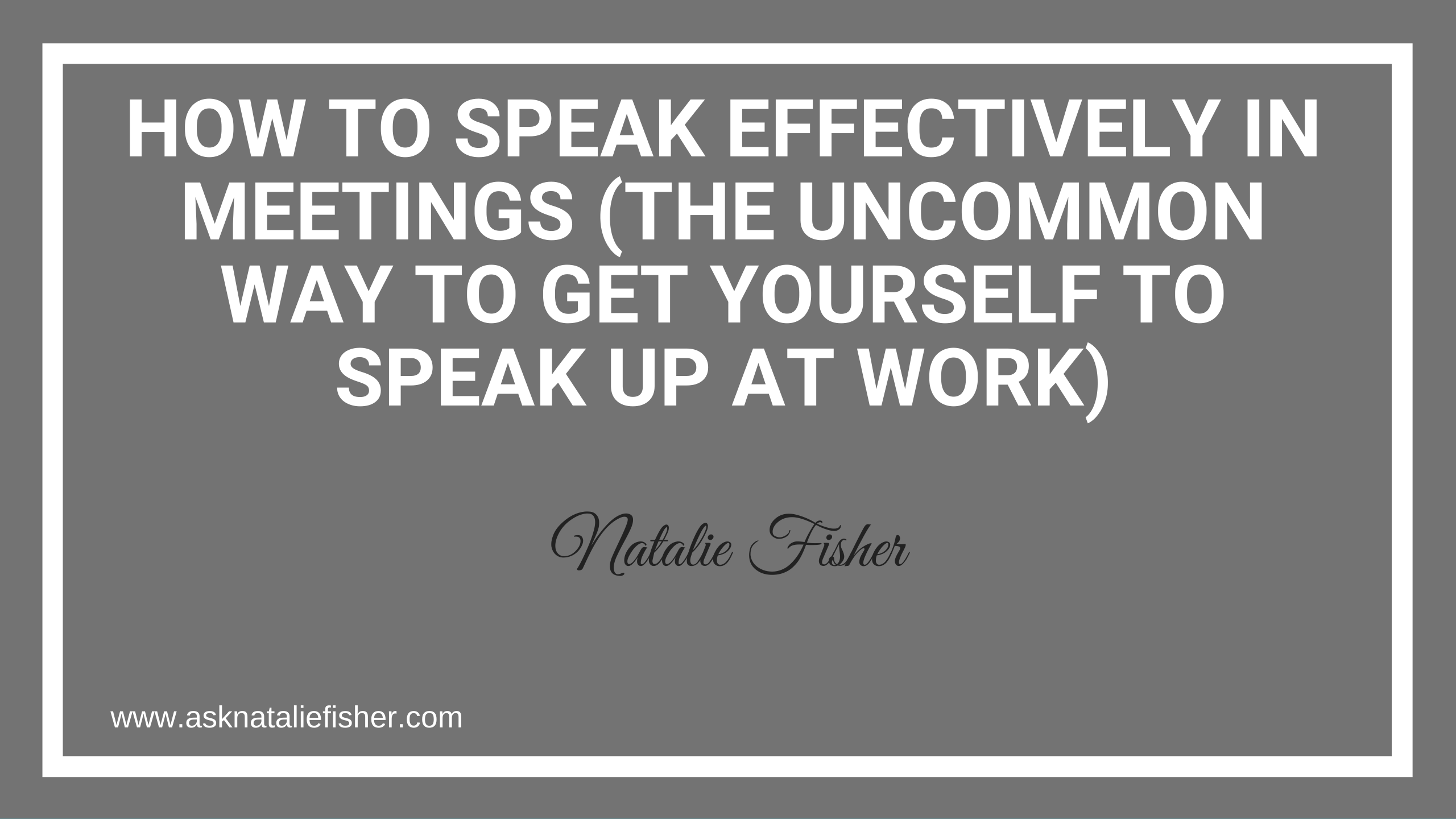 How To Speak Effectively In Meetings (The Uncommon Way To Get Yourself To Speak Up At Work)
