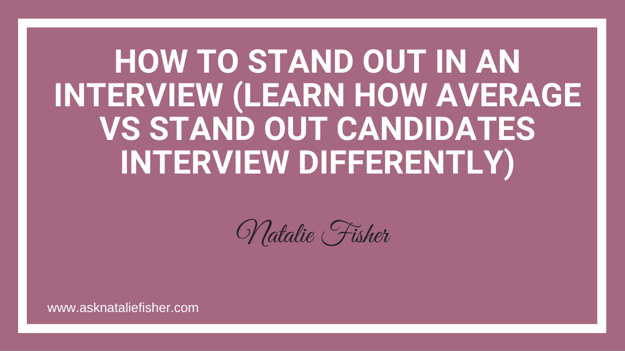 How To Stand Out In An Interview (Learn How Average VS Stand Out Candidates Interview Differently)