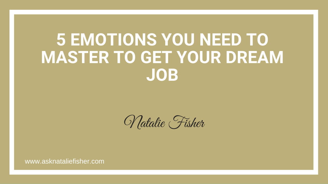 5 Emotions You Need To Master To Get Your Dream Job