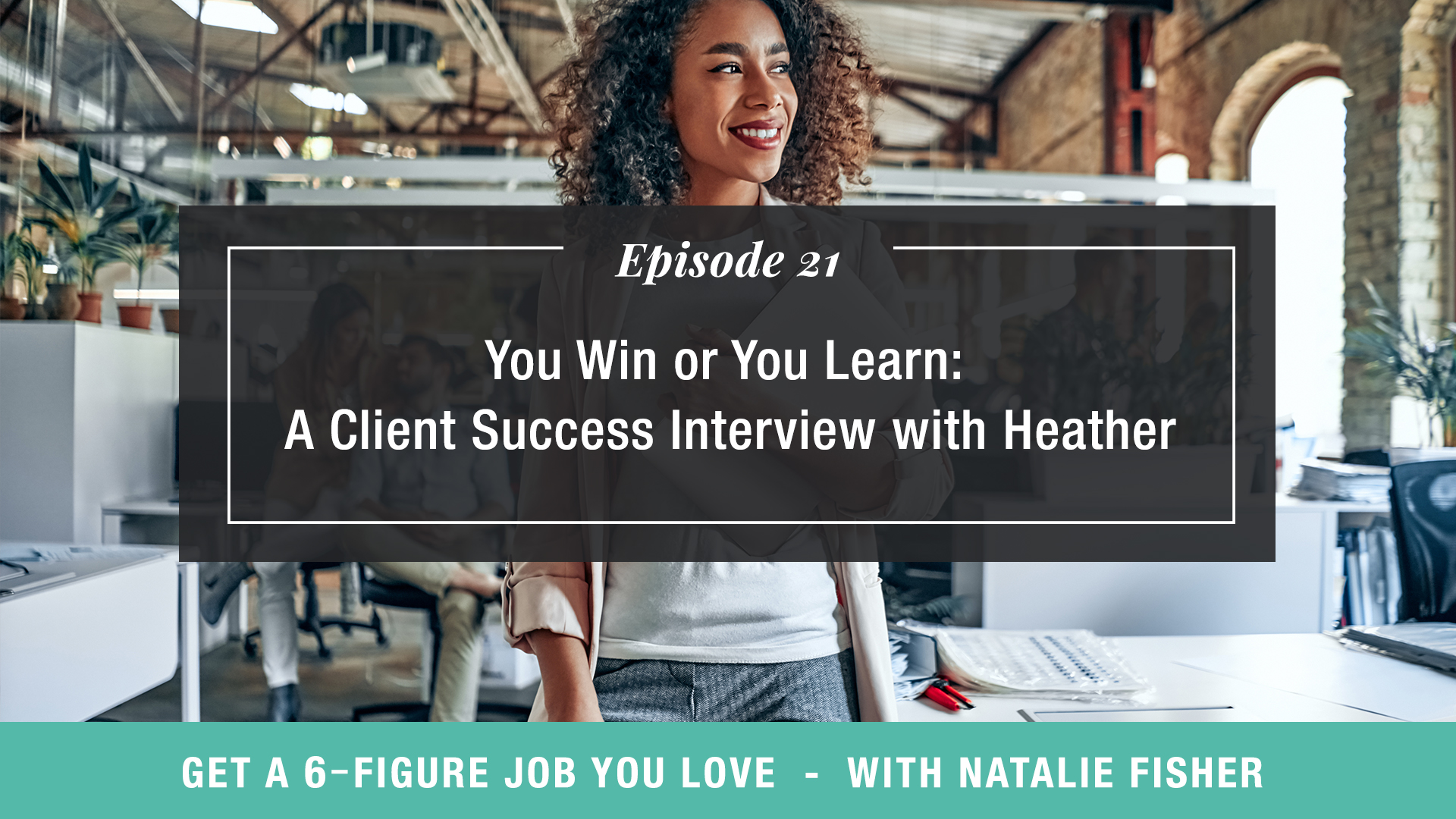 You Win or You Learn: A Client Success Interview with Heather