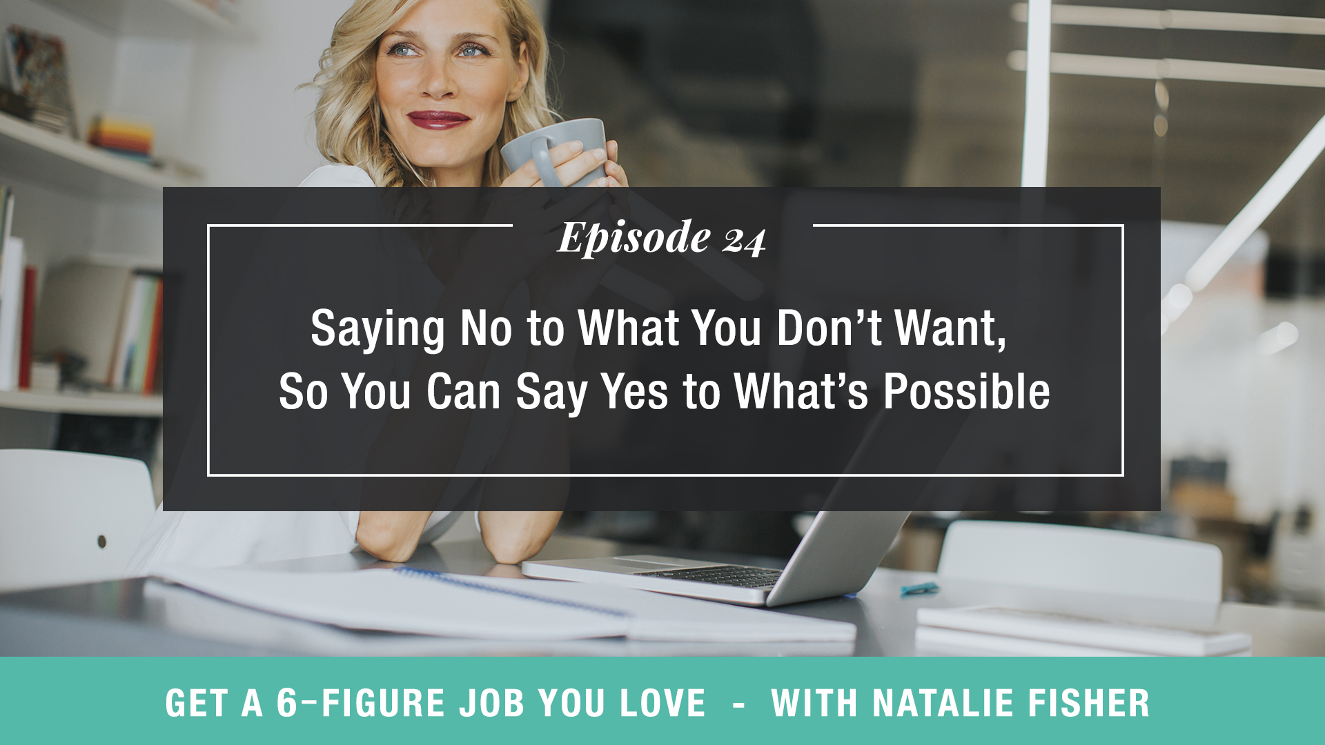 Saying No to What You Don't Want, So You Can Say Yes to What's Possible