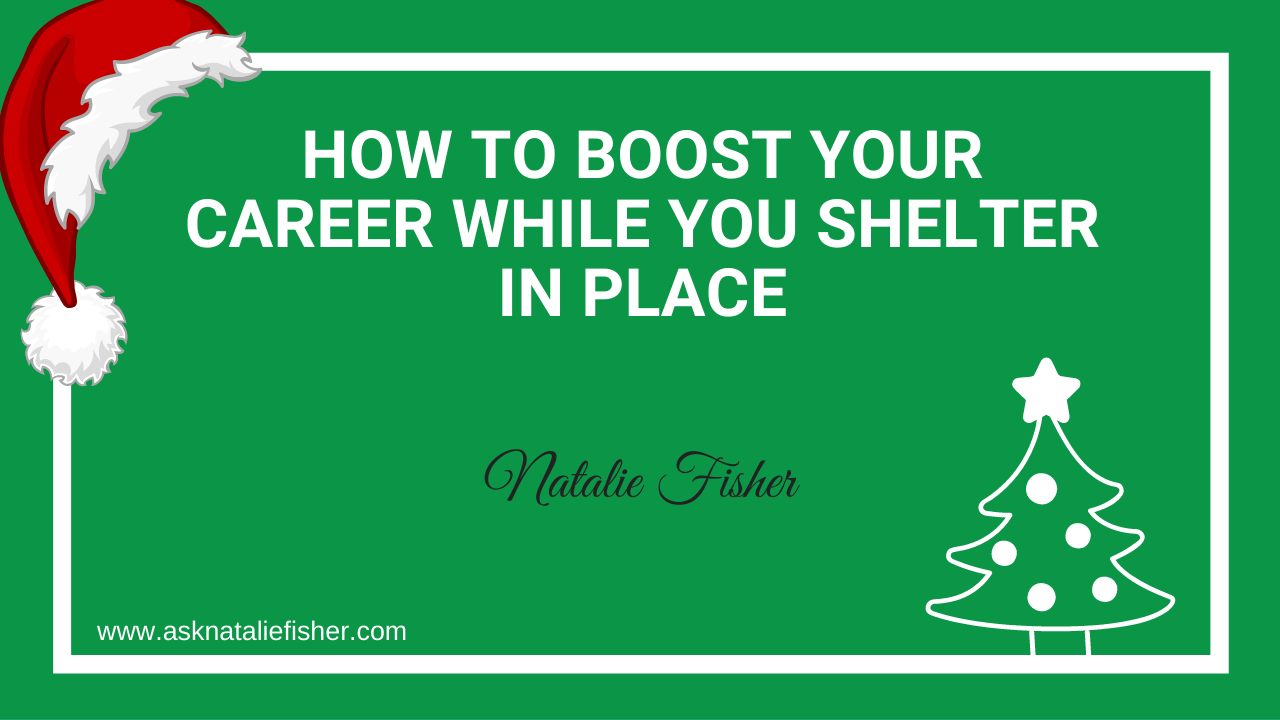 How To Boost Your Career While You Shelter In Place