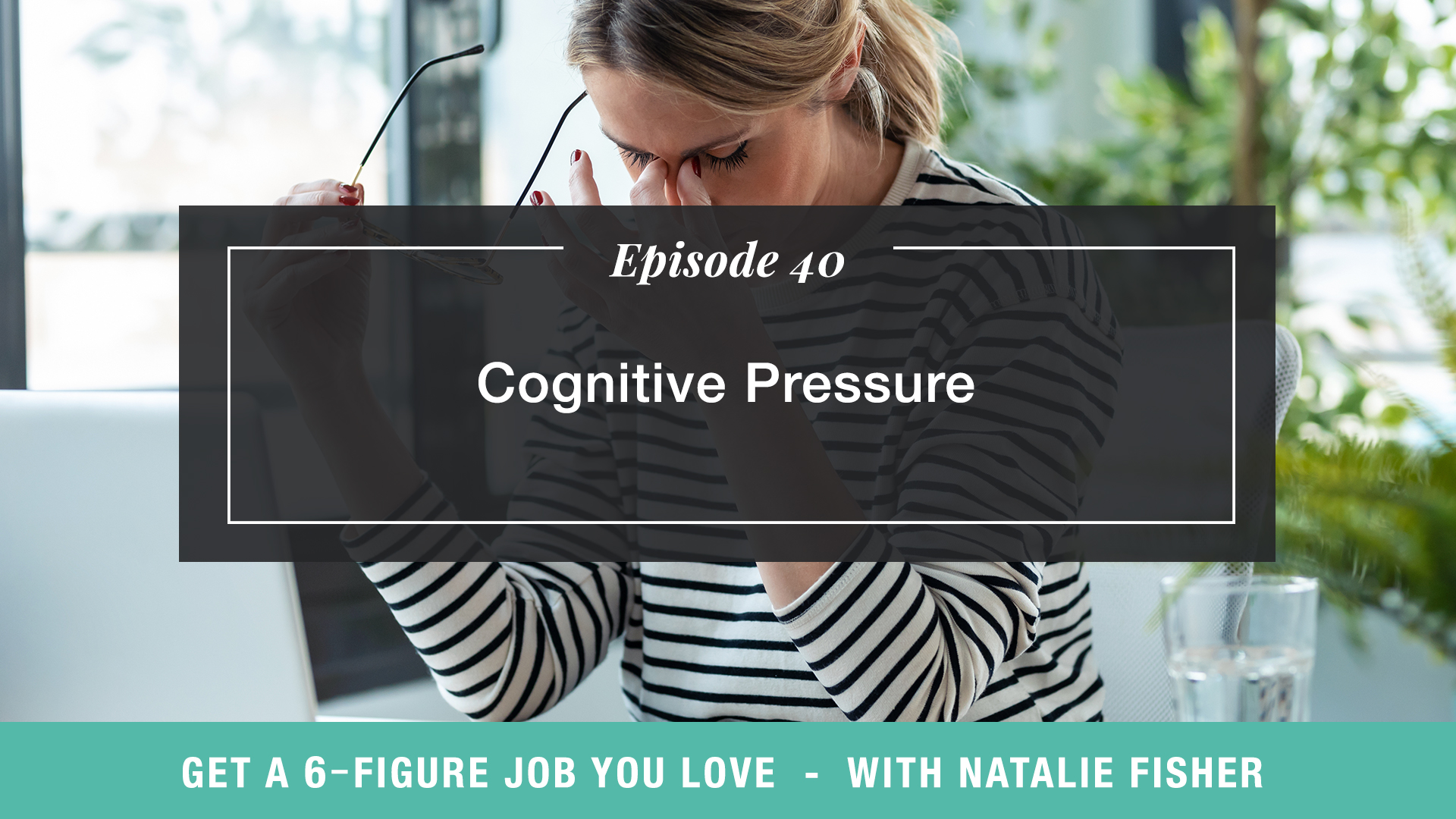The Get a Six Figure Job You Love Podcast with Natalie Fisher | Cognitive Pressure