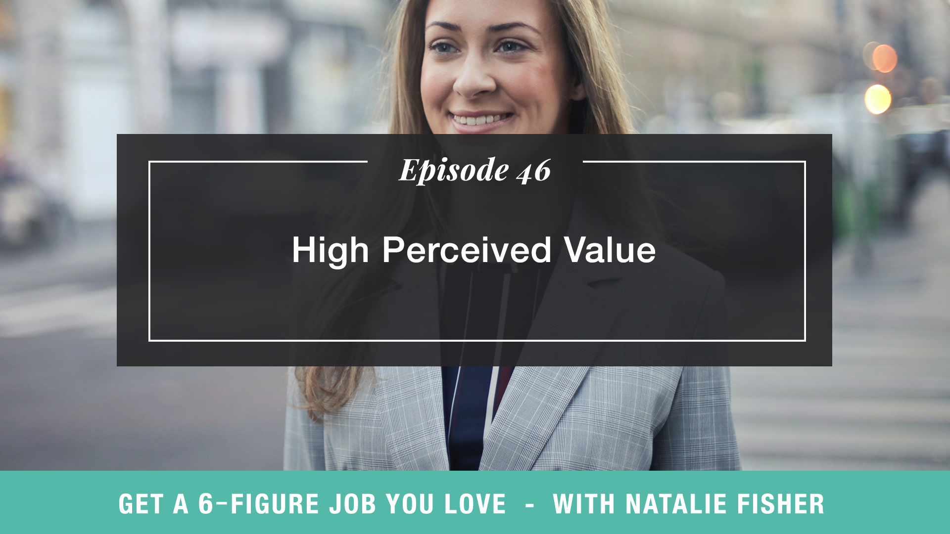 The Get a Six Figure Job You Love Podcast with Natalie Fisher | High Perceived Value