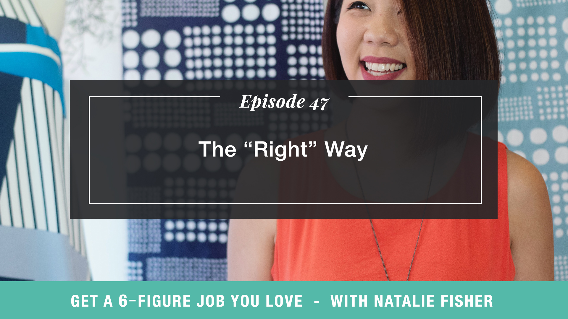 """The Get a Six Figure Job You Love Podcast with Natalie Fisher   The """"Right"""" Way"""