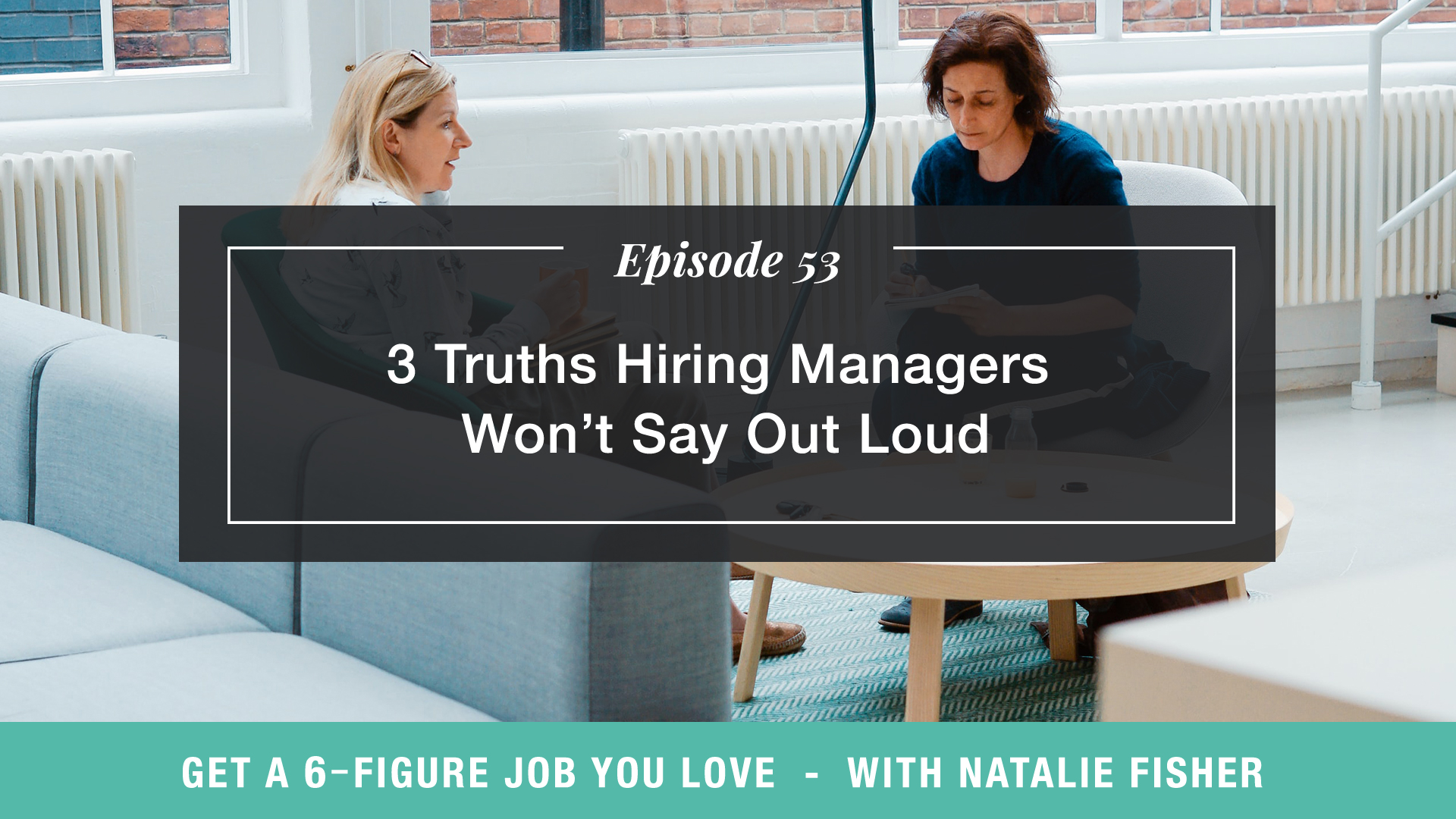 The Get a Six Figure Job You Love Podcast with Natalie Fisher | 3 Truths Hiring Managers Won't Say Out Loud