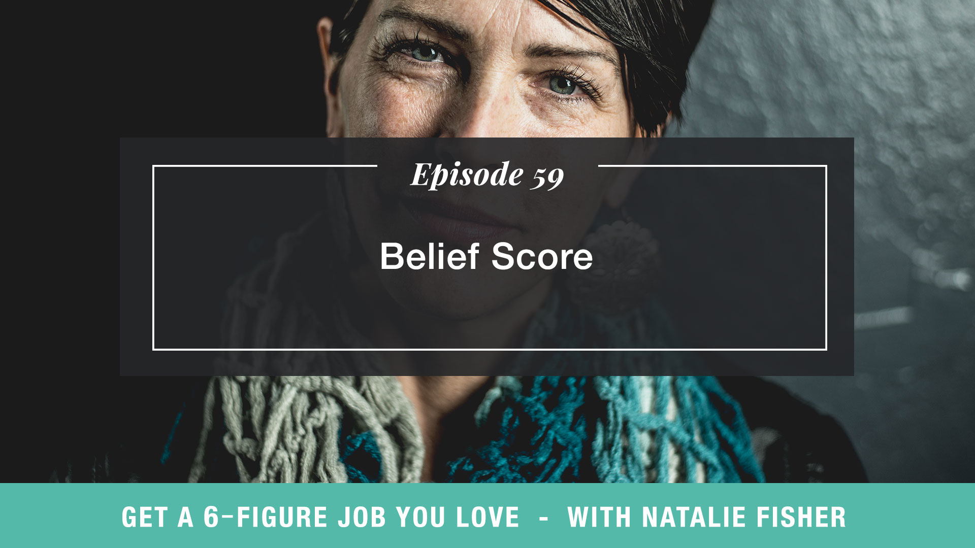 The Get a Six Figure Job You Love Podcast with Natalie Fisher | Belief Score