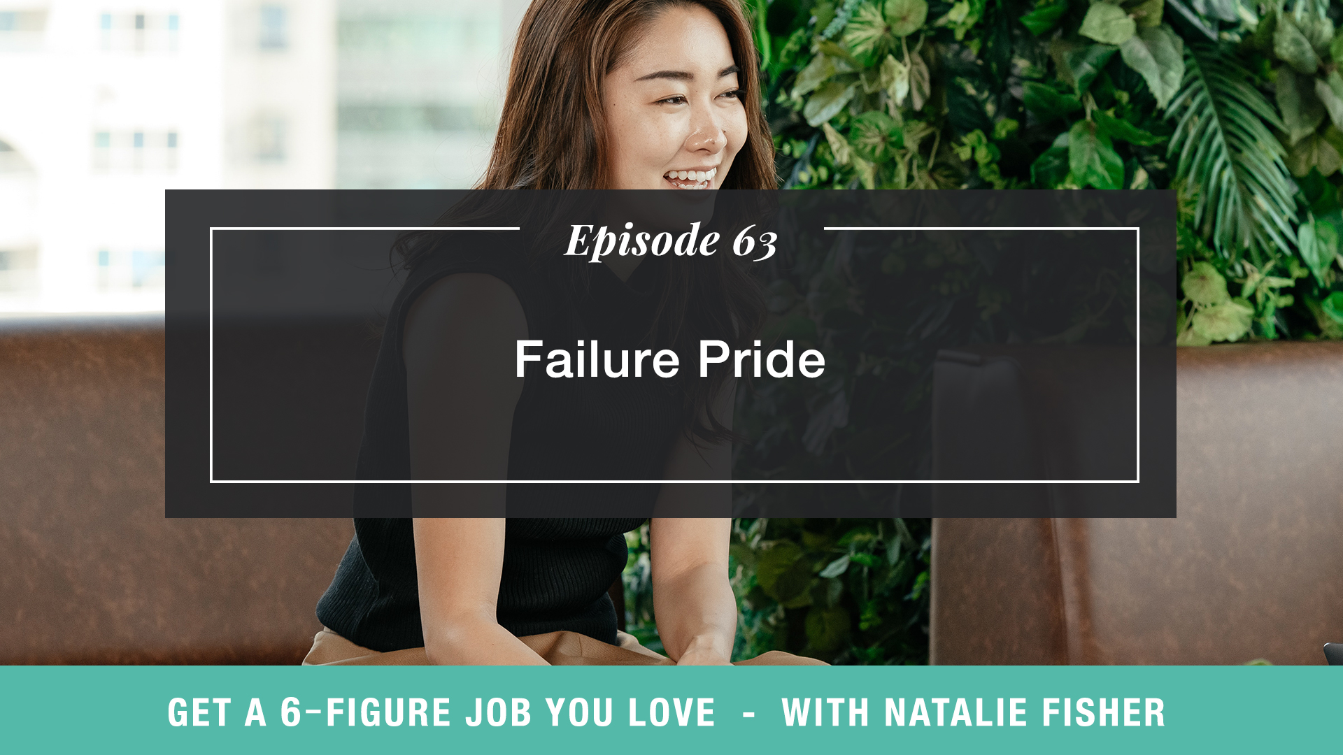 The Get a Six Figure Job You Love Podcast with Natalie Fisher   Failure Pride